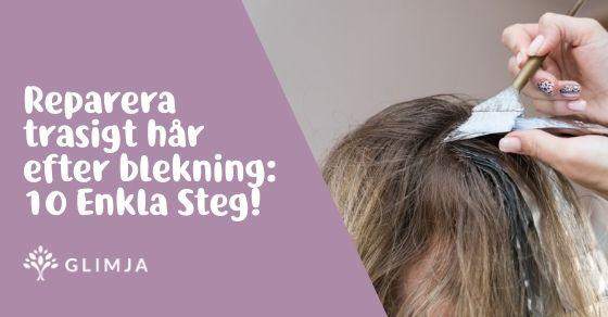 Reparera Extremt Slitet Och Trasigt Hår Efter Blekning: 10 Enkla Steg! 2
